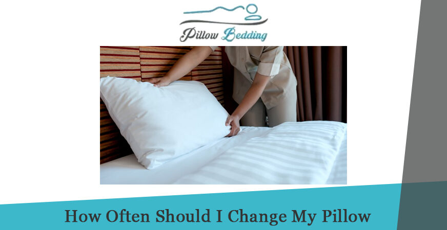 How Often Should I Change My Pillow