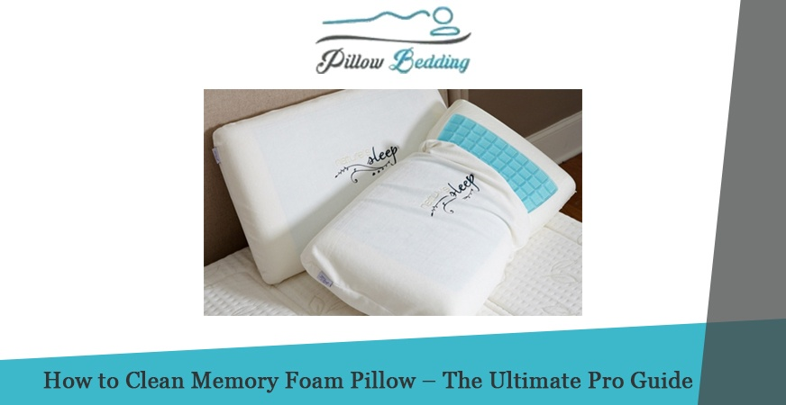 How to Clean Memory Foam Pillow – The Ultimate Pro Guide